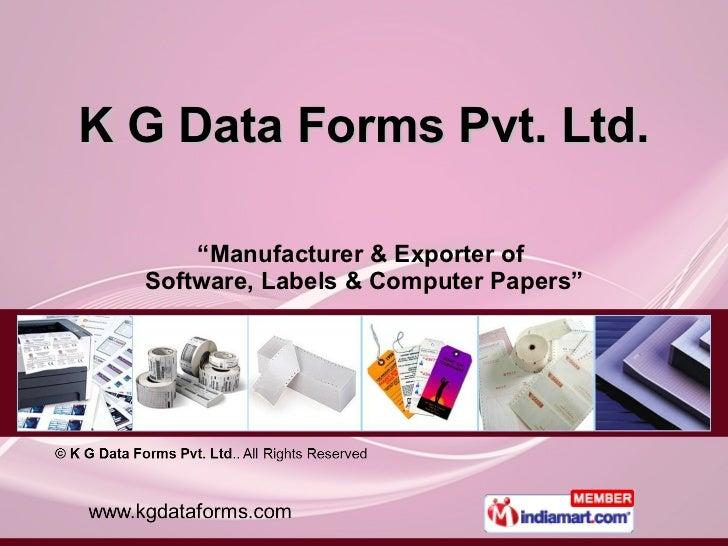 "K G Data Forms Pvt. Ltd. "" Manufacturer & Exporter of  Software, Labels & Computer Papers"""