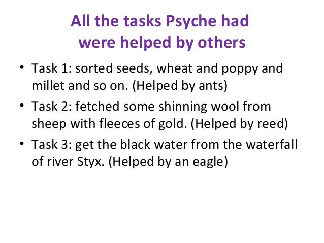 All the tasks Psyche had were helped by others • Task 1: sorted seeds, wheat and poppy and millet and so on. (Helped by an...