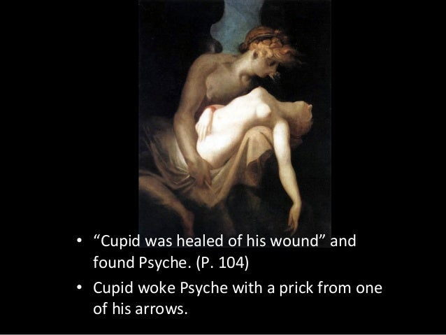"""• """"Cupid was healed of his wound"""" and found Psyche. (P. 104) • Cupid woke Psyche with a prick from one of his arrows."""