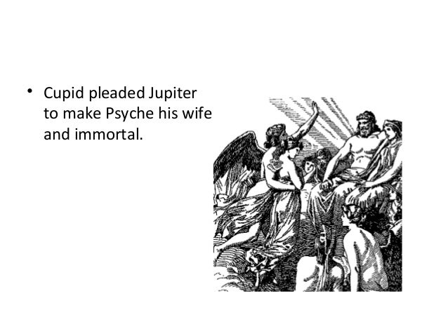 • Cupid pleaded Jupiter to make Psyche his wife and immortal.