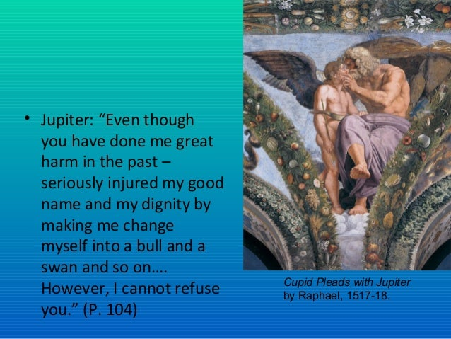 """• Jupiter: """"Even though you have done me great harm in the past – seriously injured my good name and my dignity by making ..."""