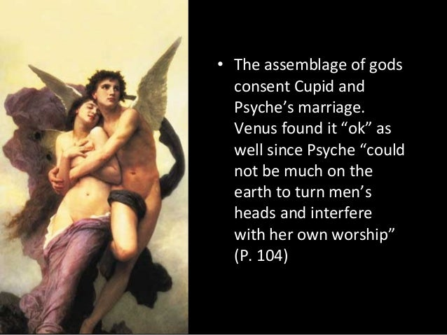 """• The assemblage of gods consent Cupid and Psyche's marriage. Venus found it """"ok"""" as well since Psyche """"could not be much ..."""