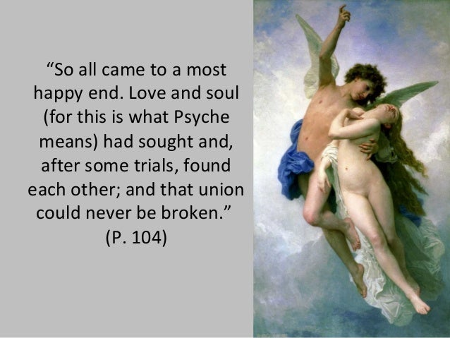 """""""So all came to a most happy end. Love and soul (for this is what Psyche means) had sought and, after some trials, found e..."""