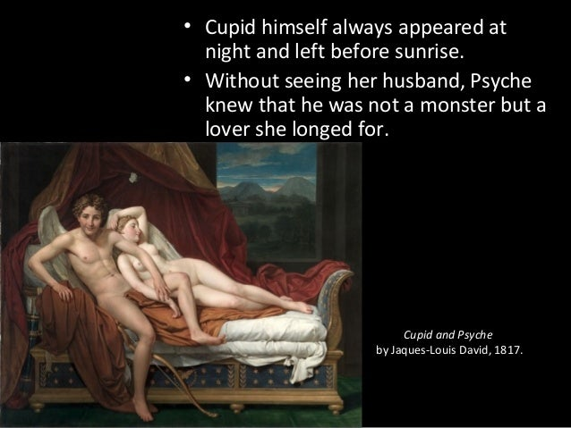 Cupid and Psyche by Jaques-Louis David, 1817. • Cupid himself always appeared at night and left before sunrise. • Without ...