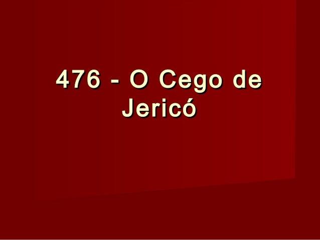 476 - O Cego de476 - O Cego de JericóJericó