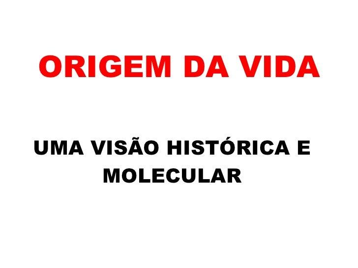 ORIGEM DA VIDA UMA VISÃO HISTÓRICA E MOLECULAR