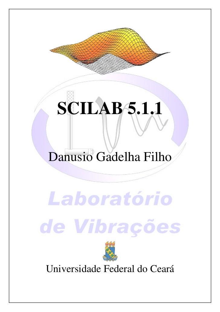 SCILAB 5.1.1Danusio Gadelha FilhoUniversidade Federal do Ceará