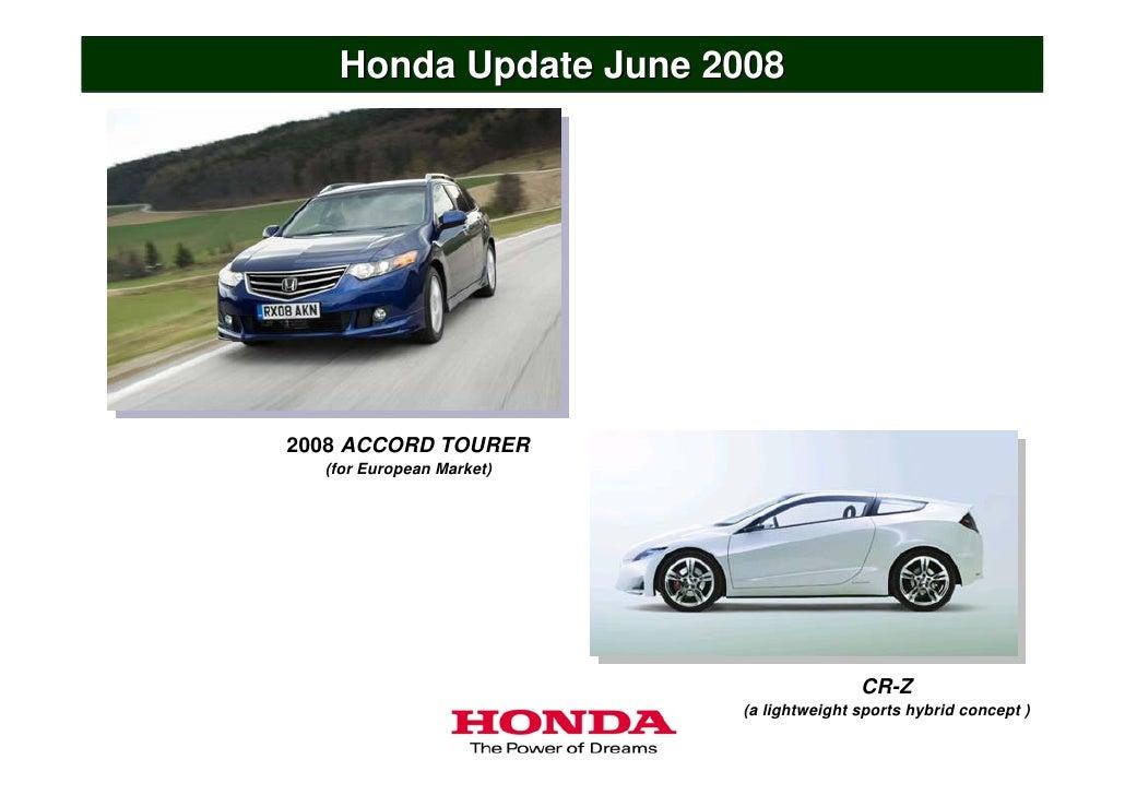 Honda Update June 2008     2008 ACCORD TOURER   (for European Market)                                              CR-Z   ...