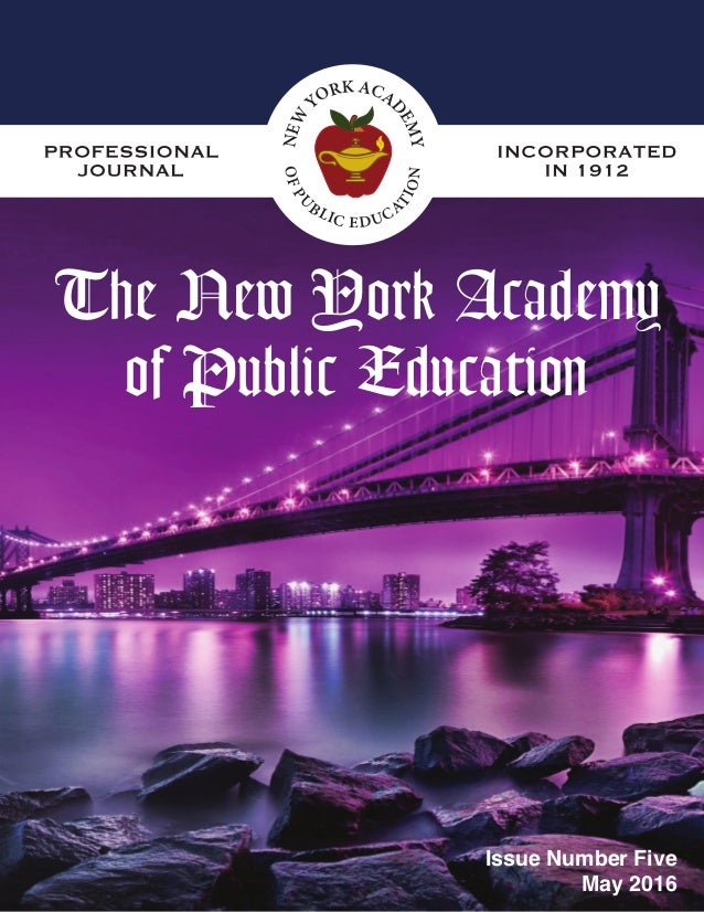 Issue Number Five May 2016 NEW YORK ACA DEMY OFPU BLIC EDUCA TION The New York Academy of Public Education Issue Number Fi...