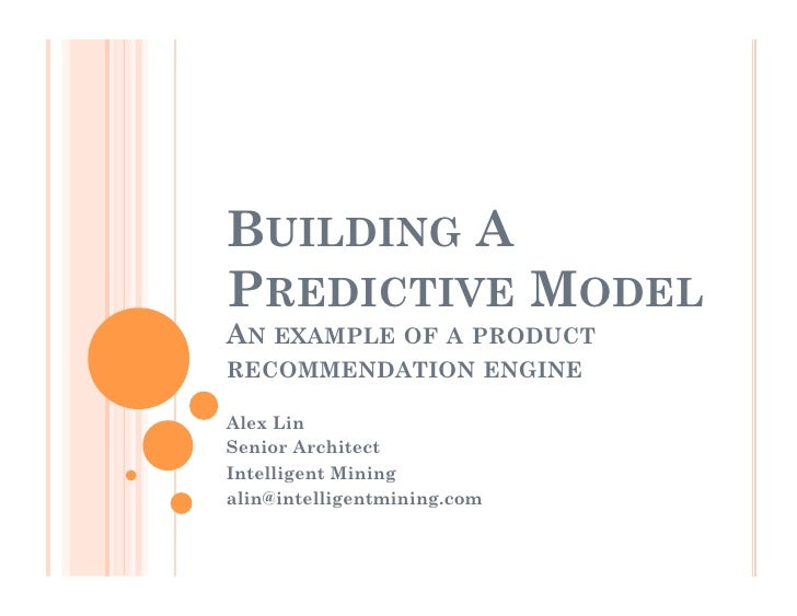 BUILDING A PREDICTIVE MODEL AN EXAMPLE OF A PRODUCT RECOMMENDATION ENGINE  Alex Lin Senior Architect Intelligent Mining al...