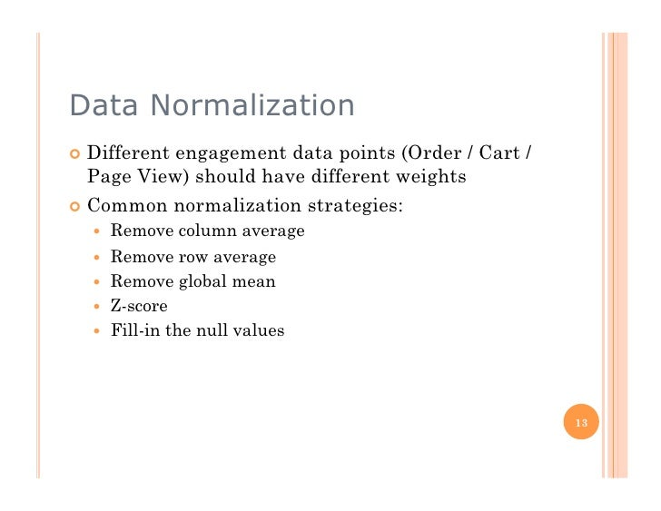 Data Normalization  Differentengagement data points (Order / Cart /    Page View) should have different weights  Commo...