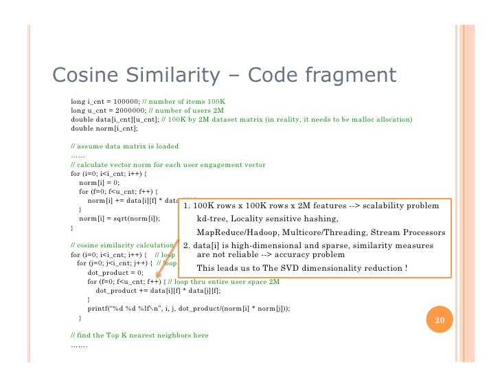 Cosine Similarity – Code fragment  long i_cnt = 100000; // number of items 100K  long u_cnt = 2000000; // number of users ...