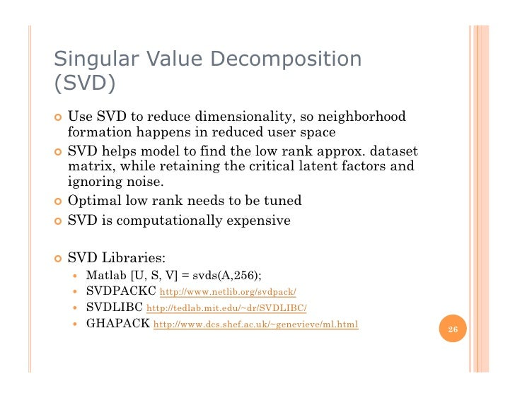 Singular Value Decomposition (SVD)  Use SVD to reduce dimensionality, so neighborhood    formation happens in reduced us...