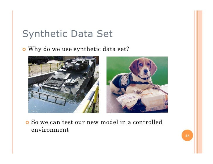 Synthetic Data Set  Why   do we use synthetic data set?      Sowe can test our new model in a controlled   environment...