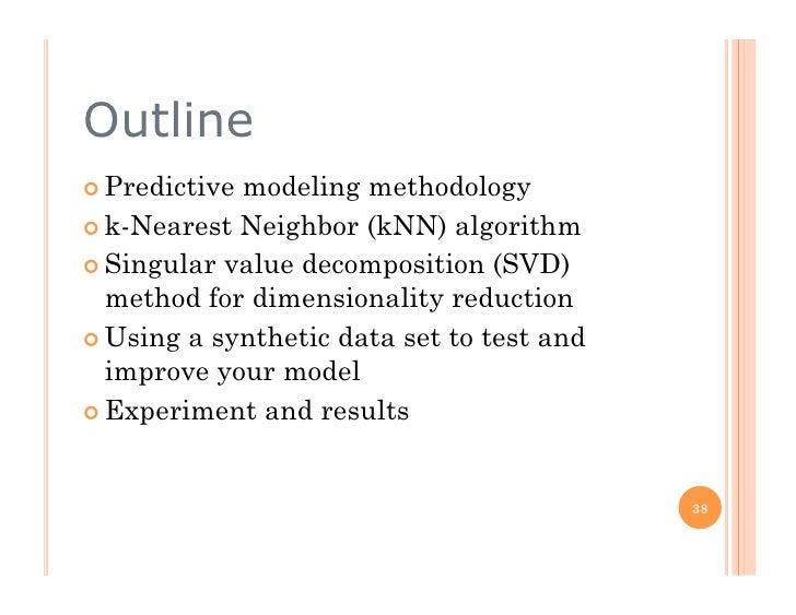 Outline  Predictivemodeling methodology  k-Nearest Neighbor (kNN) algorithm  Singular value decomposition (SVD)    m...