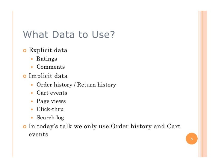What Data to Use?  Explicit   data       Ratings       Comments  Implicit   data       Order history / Return hi...