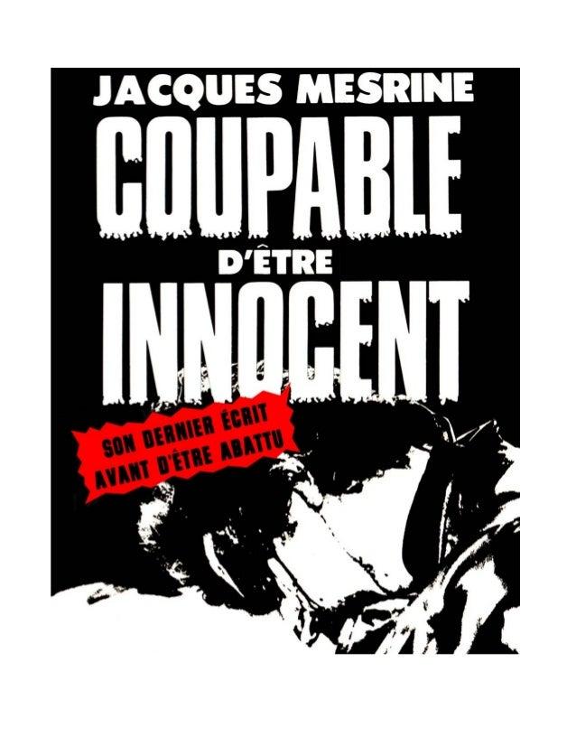 Fait par Stéphane LuZignan (zip_@innocent.com)  1  JACQUES MESRINE  COUPABLE  d'être  INNOCENT  Un récit vécu  ou deux inn...