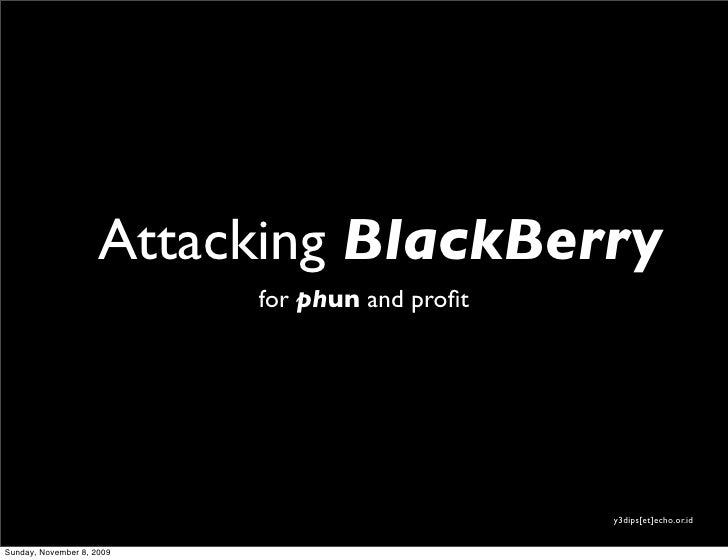 Attacking BlackBerry                            for phun and profit                                                     y3d...