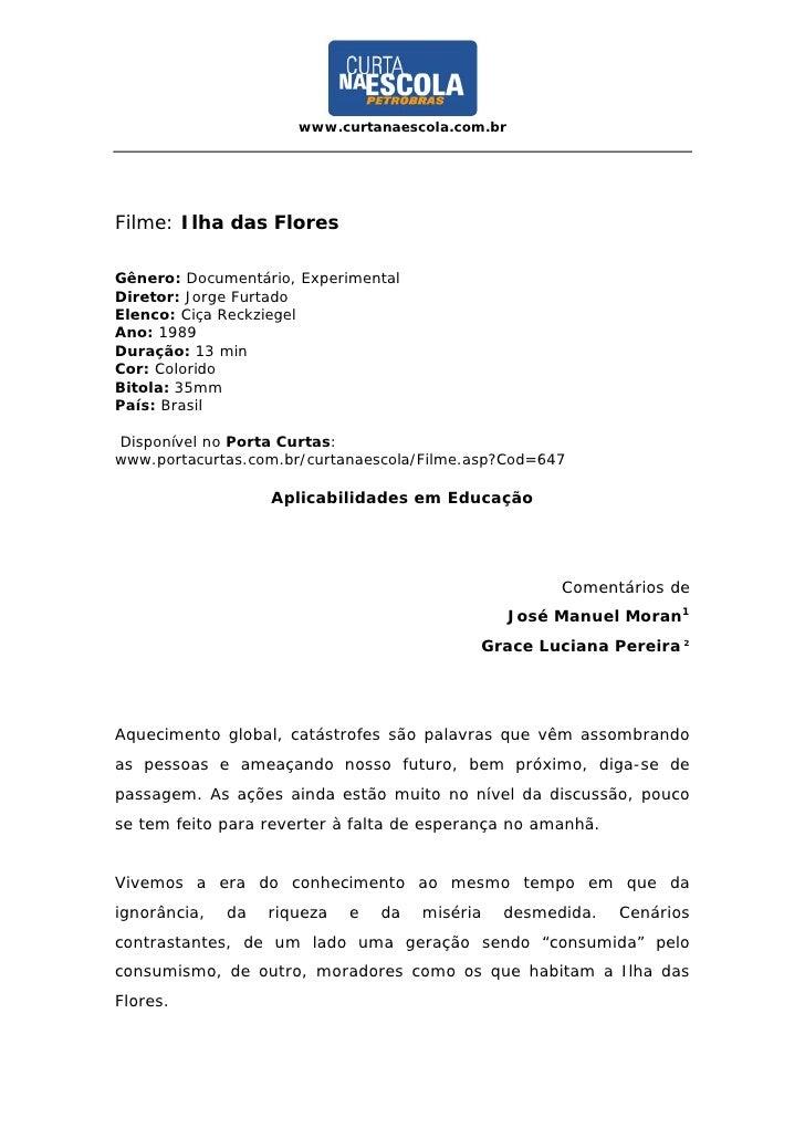 www.curtanaescola.com.br     Filme: Ilha das Flores  Gênero: Documentário, Experimental Diretor: Jorge Furtado Elenco: Ciç...