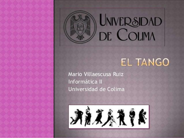 Mario Villaescusa RuizInformática IIUniversidad de Colima