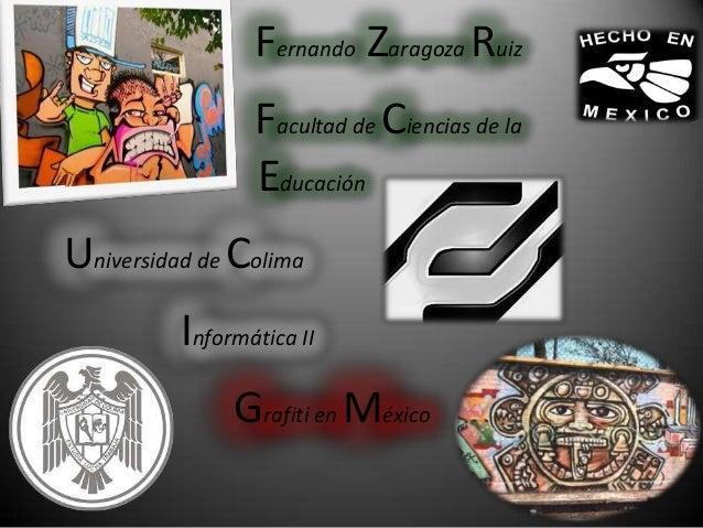 Fernando Zaragoza RuizFacultad de Ciencias de laEducaciónUniversidad de ColimaInformática IIGrafiti en México