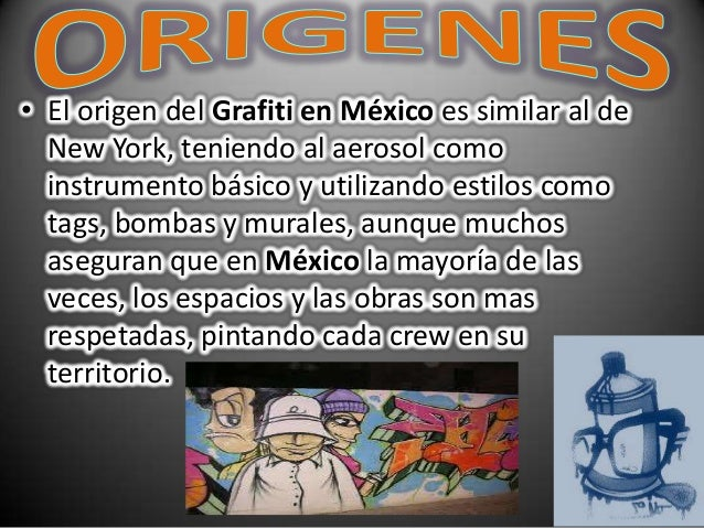• El origen del Grafiti en México es similar al deNew York, teniendo al aerosol comoinstrumento básico y utilizando estilo...