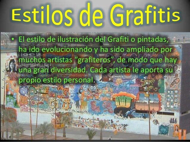 """• El estilo de ilustración del Grafiti o pintadas,ha ido evolucionando y ha sido ampliado pormuchos artistas """"grafiteros"""",..."""