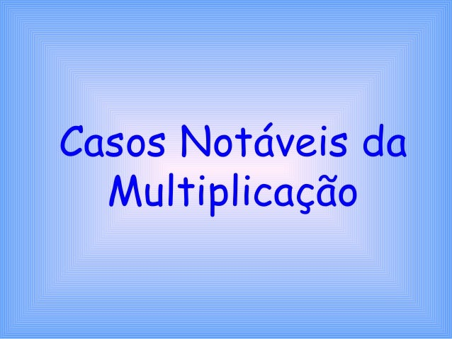 Casos Notáveis da Multiplicação