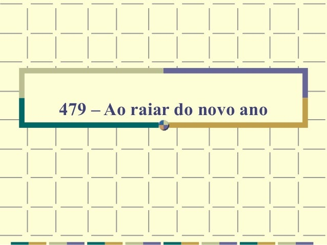 479 – Ao raiar do novo ano