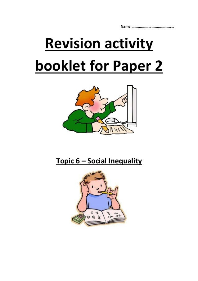 Name ……………………………………… Revision activity booklet for Paper 2 Topic 6 – Social Inequality
