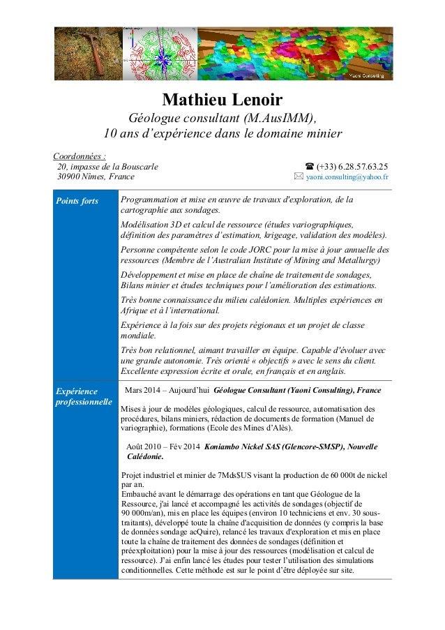 Mathieu Lenoir Géologue consultant (M.AusIMM), 10 ans d'expérience dans le domaine minier Coordonnées : 20, impasse de la ...