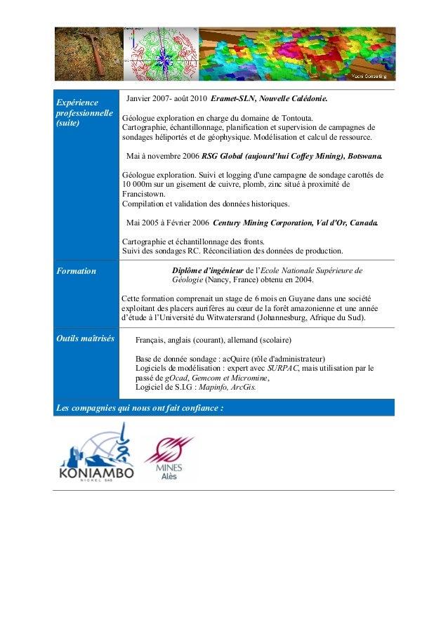 Expérience professionnelle (suite) Janvier 2007- août 2010 Eramet-SLN, Nouvelle Calédonie. Géologue exploration en charge ...