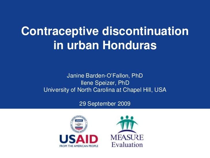 Contraceptive discontinuation in urban Honduras<br />Janine Barden-O'Fallon, PhD<br />Ilene Speizer, PhD<br />University o...