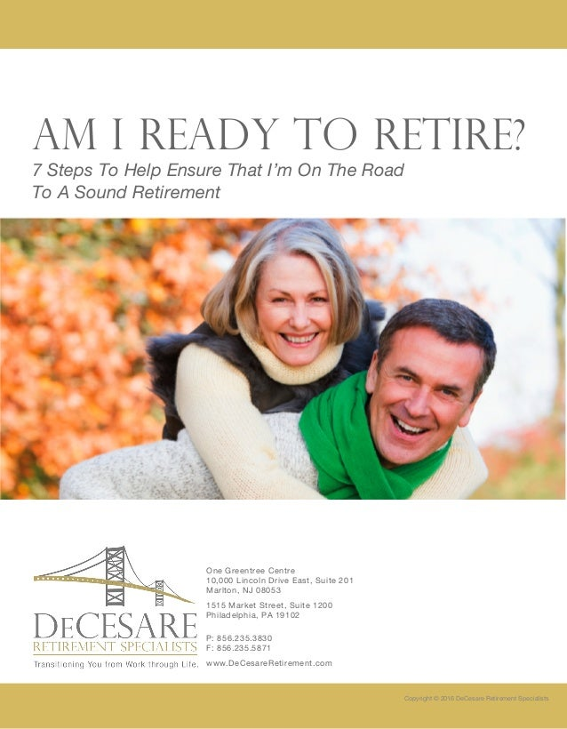 Am I Ready to Retire? One Greentree Centre 10,000 Lincoln Drive East, Suite 201 Marlton, NJ 08053 1515 Market Street, Suit...