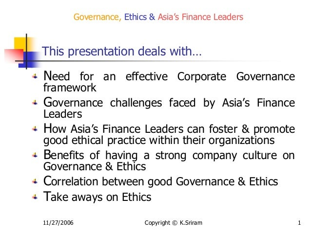 11/27/2006 Copyright © K.Sriram 1 Governance, Ethics & Asia's Finance Leaders Need for an effective Corporate Governance f...