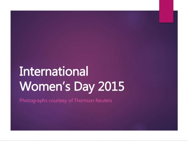 International Women's Day 2015 Photographs courtesy of Thomson Reuters