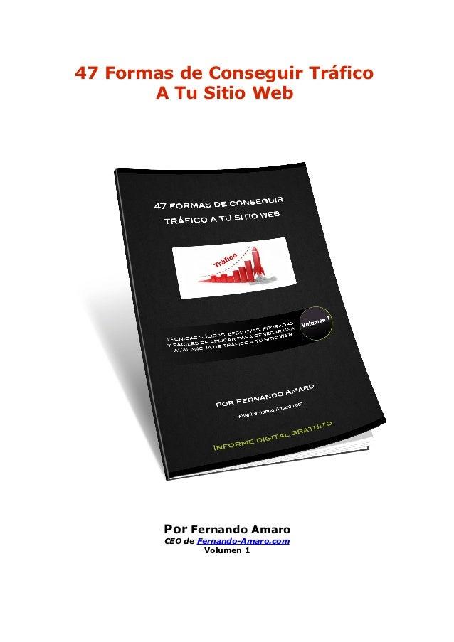 47 Formas de Conseguir Tráfico       A Tu Sitio Web        Por Fernando Amaro        CEO de Fernando-Amaro.com            ...