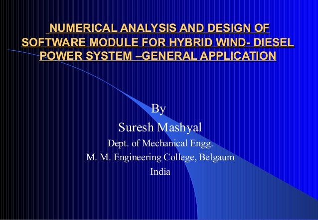 NUMERICAL ANALYSIS AND DESIGN OF SOFTWARE MODULE FOR HYBRID WIND- DIESEL POWER SYSTEM –GENERAL APPLICATION  By Suresh Mash...
