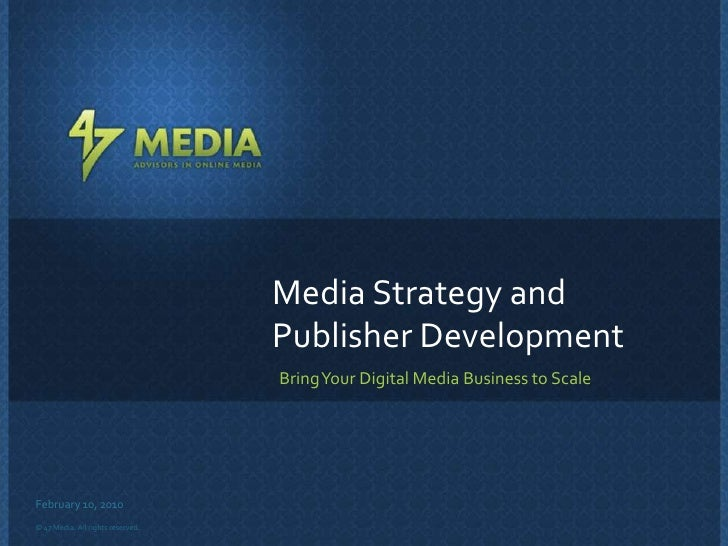 Media Strategy and Publisher Development<br />Bring Your Digital Media Business to Scale<br />February 10, 2010<br />