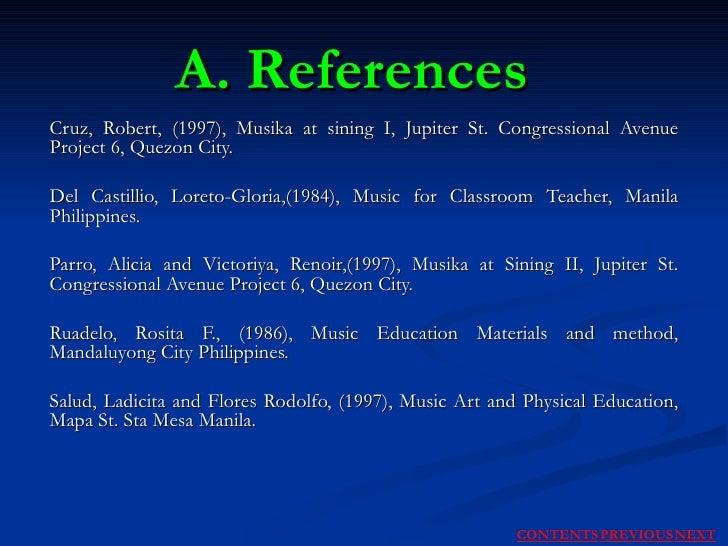 A. References Cruz, Robert, (1997), Musika at sining I, Jupiter St. Congressional Avenue Project 6, Quezon City. Del Casti...
