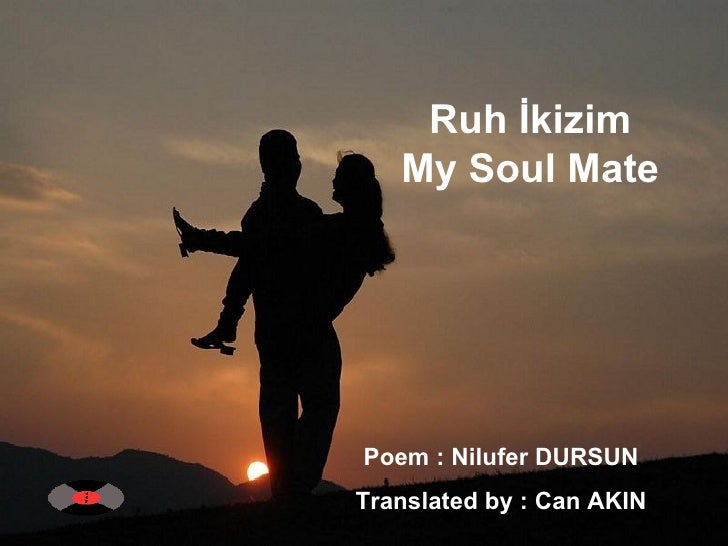 Ruh İkizim  My Soul Mate  Poem : Nilufer DURSUN  Translated by : Can AKIN