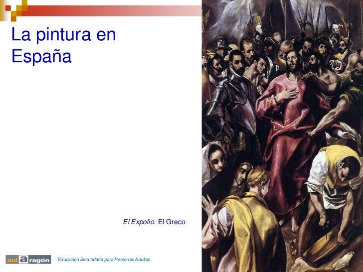 La pintura enEspaña                                  El Expolio. El Greco     Educación Secundaria para Personas Adultas