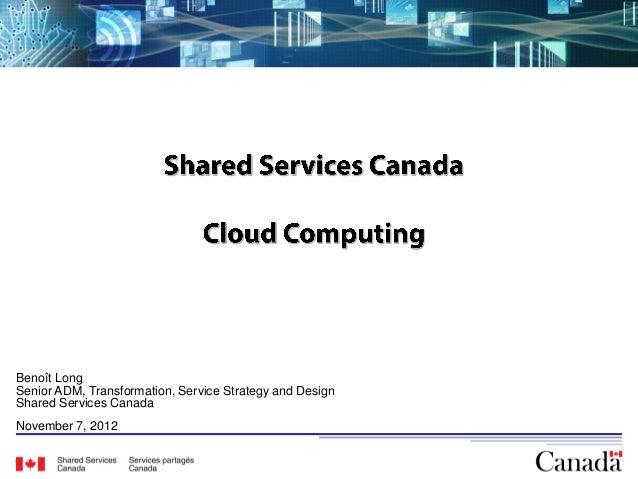 Benoît LongSenior ADM, Transformation, Service Strategy and DesignShared Services CanadaNovember 7, 2012