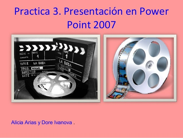 Practica 3. Presentación en Power              Point 2007Alicia Arias y Dore Ivanova .