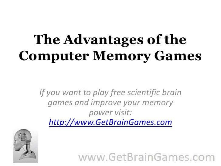 The Advantages of the Computer Memory Games<br />If you want to play free scientific brain games and improve your memory p...