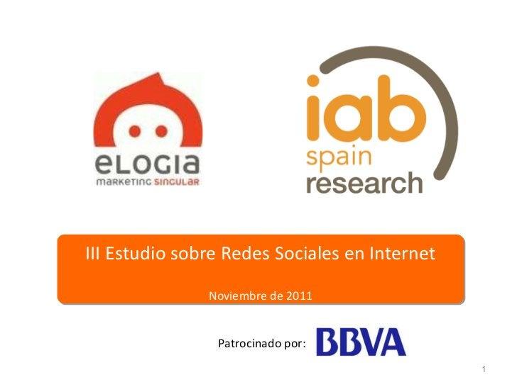 III Estudio sobre Redes Sociales en Internet Noviembre de 2011 Patrocinado por: