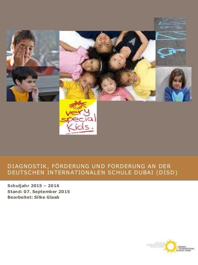 DIAGNOSTIK, FÖRDERUNG UND FORDERUNG AN DER DEUTSCHEN INTERNATIONALEN SCHULE DUBAI (DISD) Schuljahr 2015 – 2016 Stand: 07. ...
