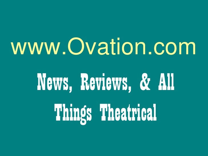 www.Ovation.com   News, Reviews, & All     Things Theatrical