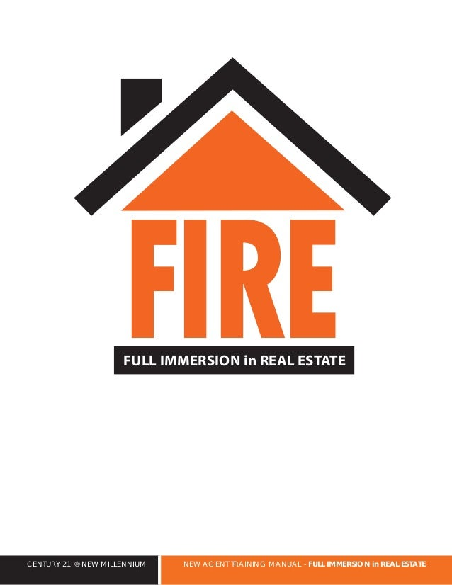 Report subtitle FIREFULL IMMERSION in REAL ESTATE CENTURY 21 ® NEW MILLENNIUM NEW AGENT TRAINING MANUAL - FULL IMMERSION i...