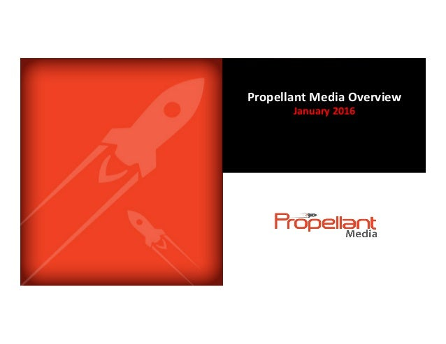 1 Propellant	Media	Overview		 January	2016